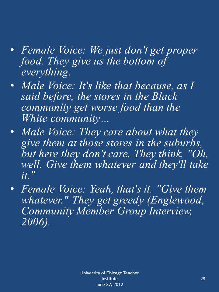 University of Chicago Teacher Institute June 27, 2012 23 Female Voice: We just don t get proper food.