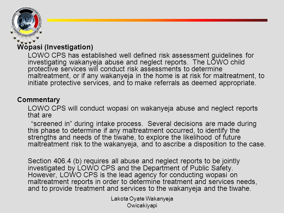 Wopasi (Investigation) LOWO CPS has established well defined risk assessment guidelines for investigating wakanyeja abuse and neglect reports. The LOW