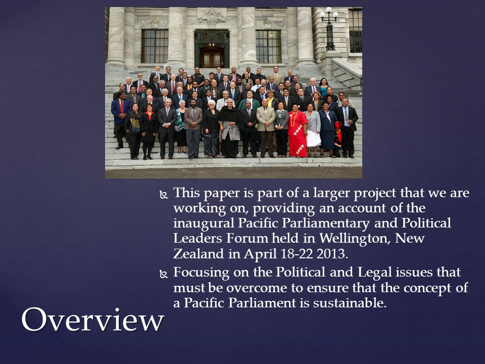   This paper is part of a larger project that we are working on, providing an account of the inaugural Pacific Parliamentary and Political Leaders Forum held in Wellington, New Zealand in April 18-22 2013.