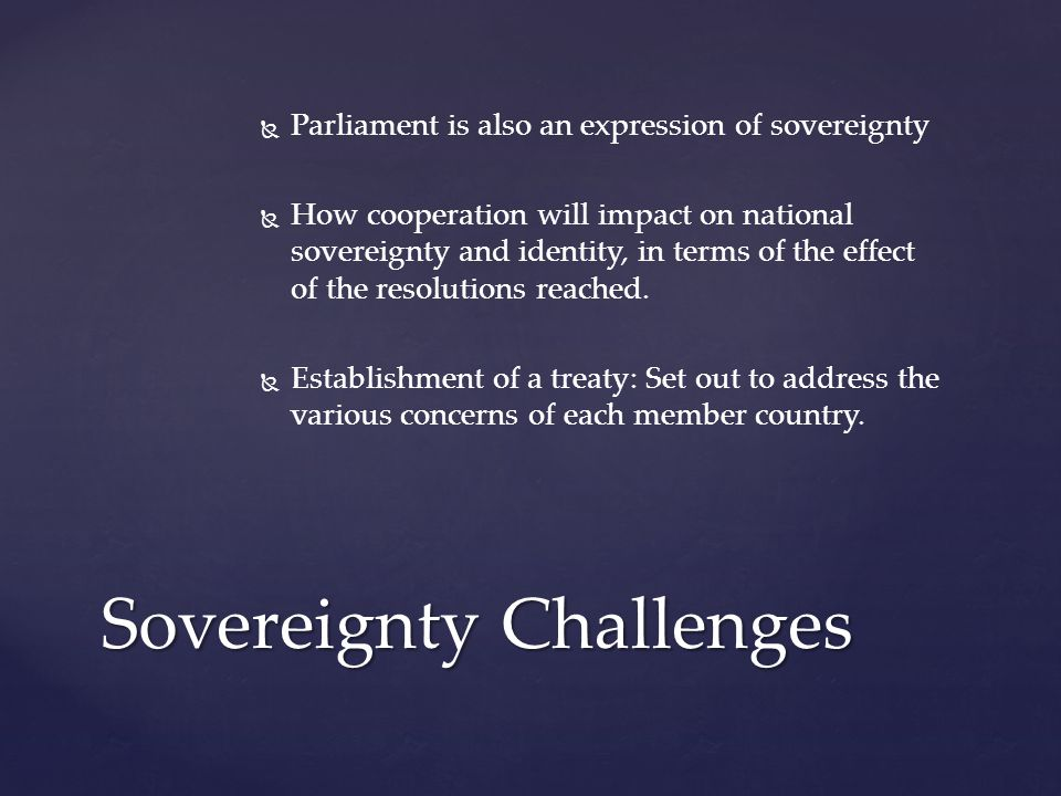   Parliament is also an expression of sovereignty   How cooperation will impact on national sovereignty and identity, in terms of the effect of the resolutions reached.