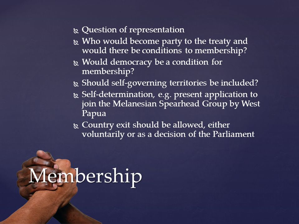   Question of representation   Who would become party to the treaty and would there be conditions to membership.