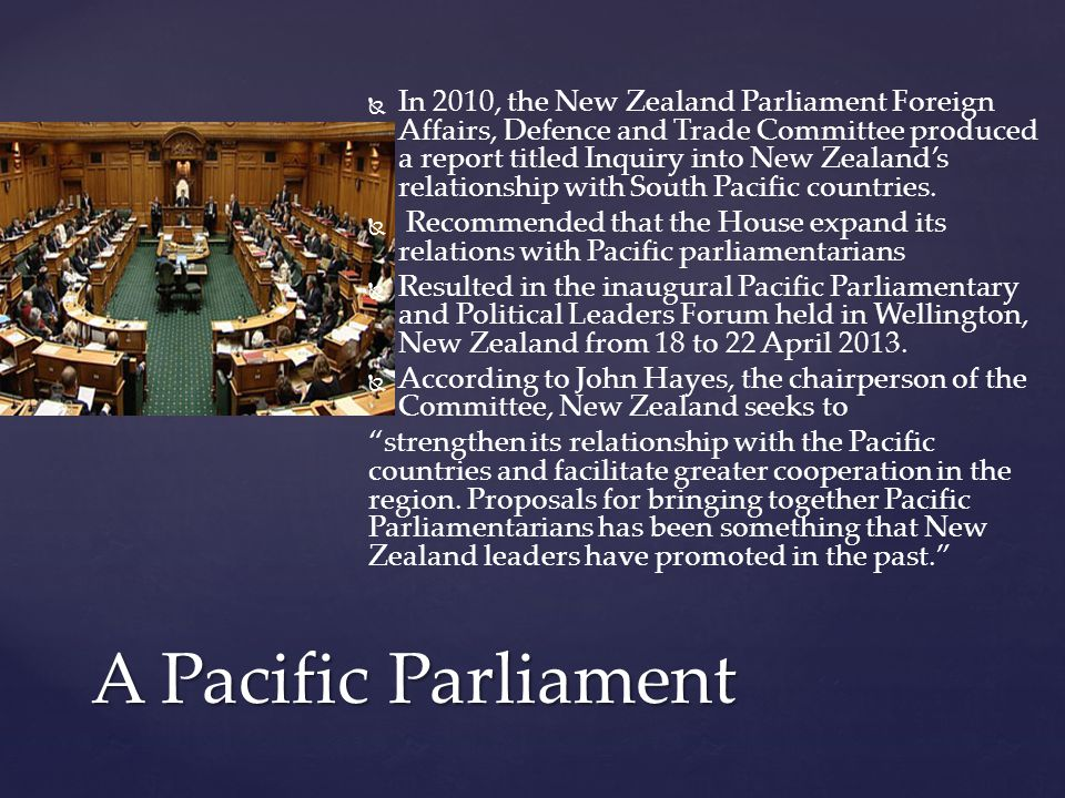   The Pacific Parliament was an idea advocated by a former New Zealand Member of Parliament Mike Moore in his book, A Pacific Parliament, A Political and Economic community for the South Pacific.