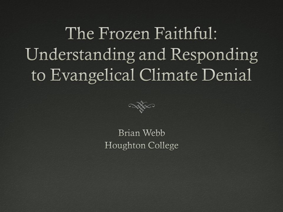 Responding to Evangelical Climate Denial: #4 Talk about the Science  Promote dialogue (not debate)  Explain why science is convincing to you and refer to experts (scientific consensus, NOAA, NASA, etc.)  Initiate Faith-Science partnerships/forums/etc.