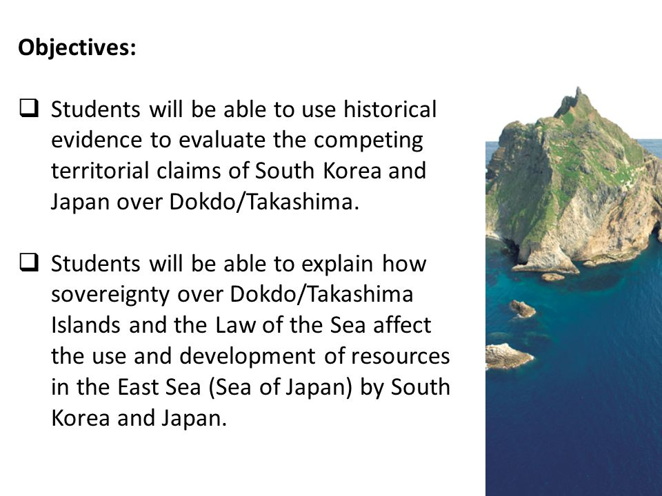 Objectives:  Students will be able to use historical evidence to evaluate the competing territorial claims of South Korea and Japan over Dokdo/Takashima.
