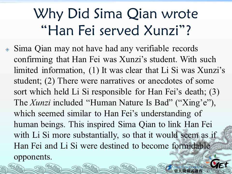 """Why Did Sima Qian wrote """"Han Fei served Xunzi""""?  Sima Qian may not have had any verifiable records confirming that Han Fei was Xunzi's student. With"""