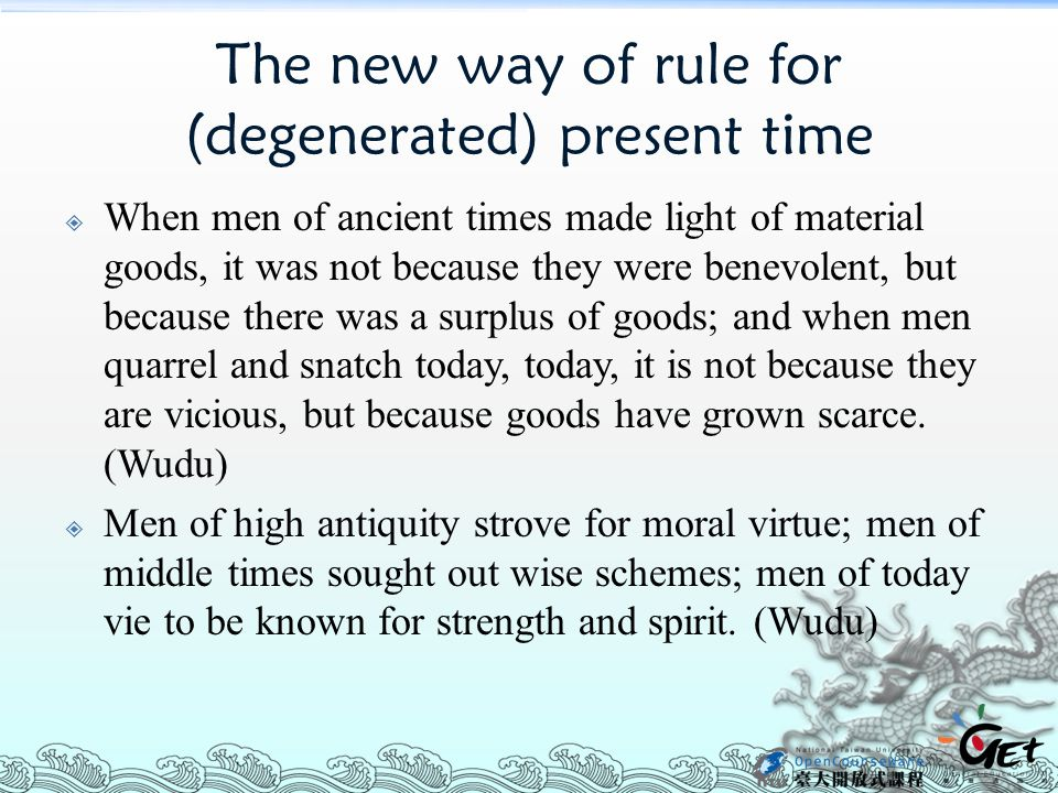 The new way of rule for (degenerated) present time  When men of ancient times made light of material goods, it was not because they were benevolent,