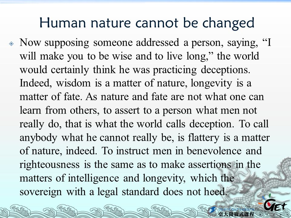 Human nature cannot be changed  Now supposing someone addressed a person, saying, I will make you to be wise and to live long, the world would certainly think he was practicing deceptions.