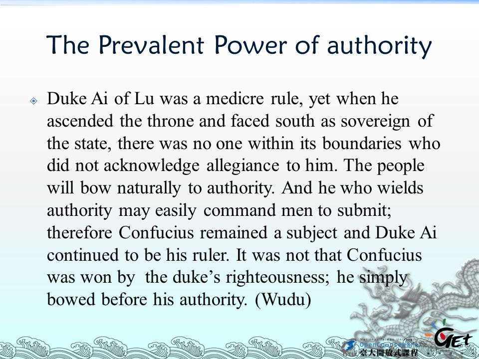 The Prevalent Power of authority  Duke Ai of Lu was a medicre rule, yet when he ascended the throne and faced south as sovereign of the state, there
