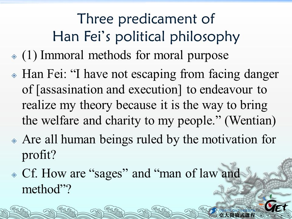 """Three predicament of Han Fei's political philosophy  (1) Immoral methods for moral purpose  Han Fei: """"I have not escaping from facing danger of [ass"""