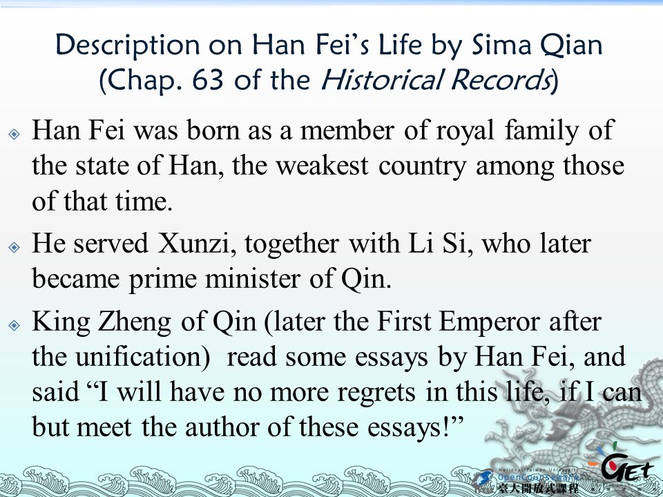 Description on Han Fei's Life by Sima Qian (Chap. 63 of the Historical Records)  Han Fei was born as a member of royal family of the state of Han, th