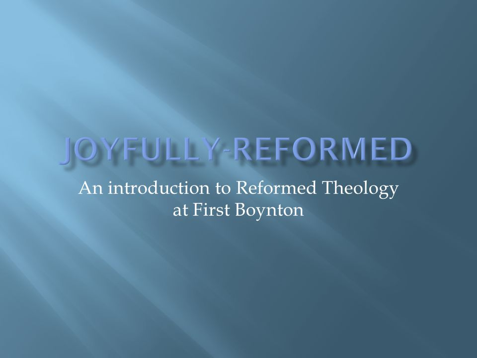 An introduction to Reformed Theology at First Boynton