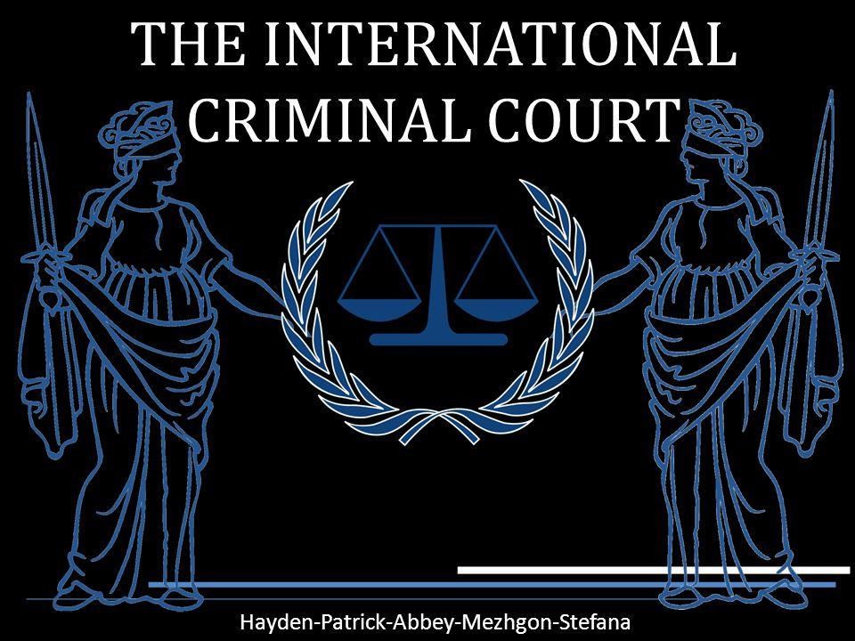 THE INTERNATIONAL CRIMINAL COURT Hayden-Patrick-Abbey-Mezhgon-Stefana