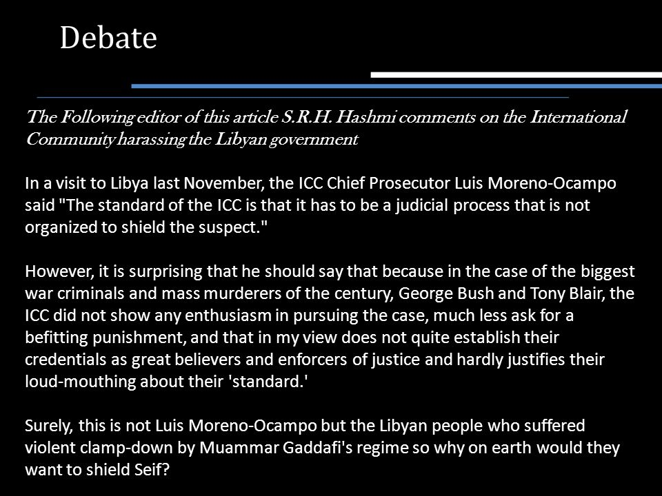 Debate The Following editor of this article S.R.H. Hashmi comments on the International Community harassing the Libyan government In a visit to Libya
