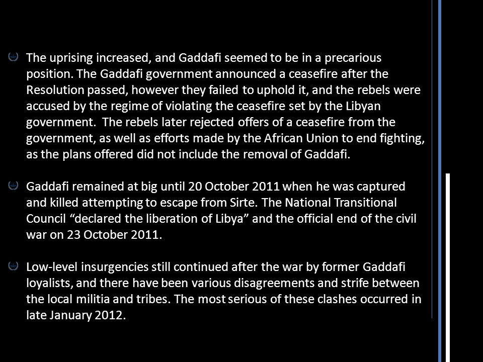 The uprising increased, and Gaddafi seemed to be in a precarious position. The Gaddafi government announced a ceasefire after the Resolution passed, h