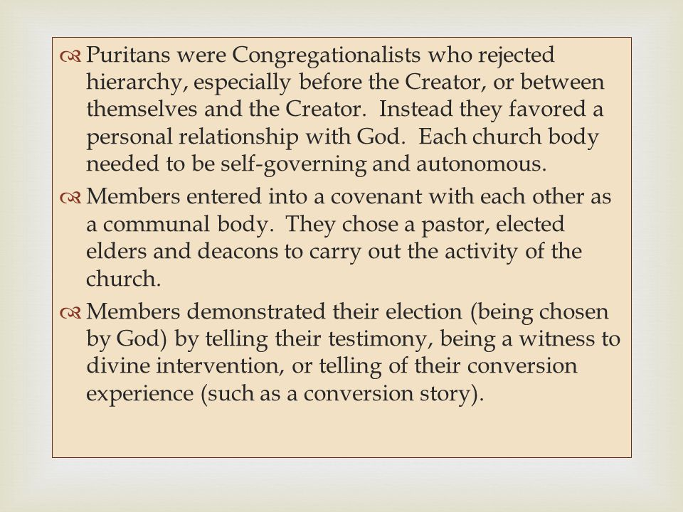   Puritans were Congregationalists who rejected hierarchy, especially before the Creator, or between themselves and the Creator.