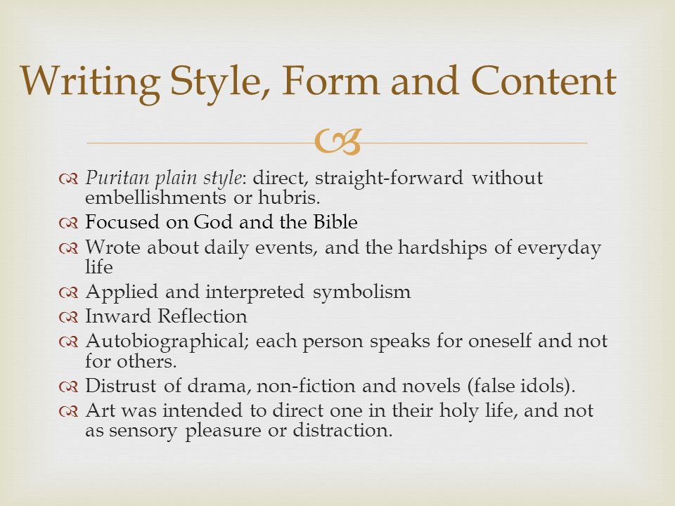   Puritan plain style : direct, straight-forward without embellishments or hubris.