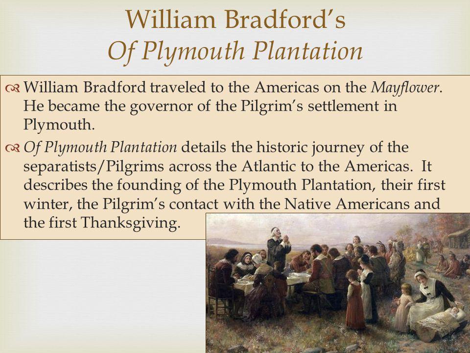  William Bradford's Of Plymouth Plantation  William Bradford traveled to the Americas on the Mayflower.