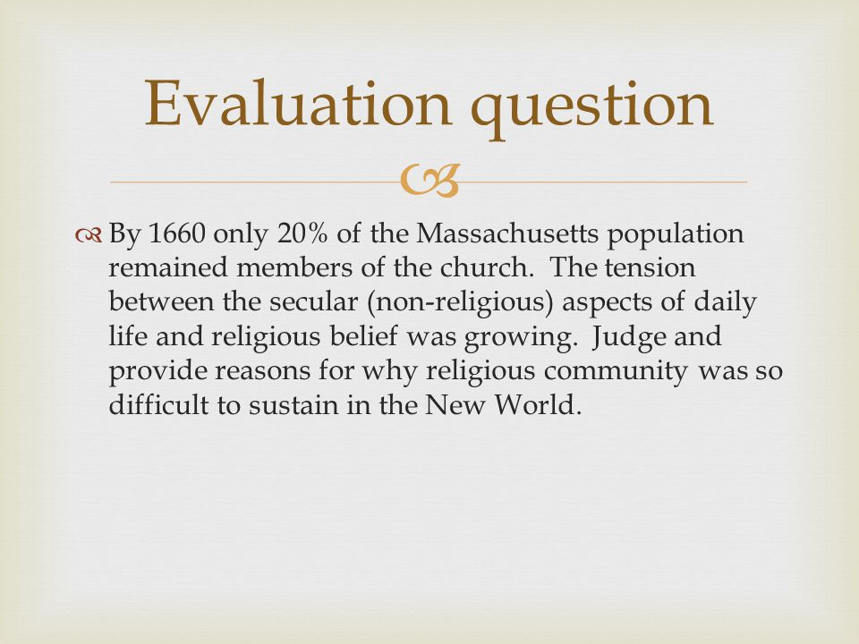   By 1660 only 20% of the Massachusetts population remained members of the church. The tension between the secular (non-religious) aspects of daily