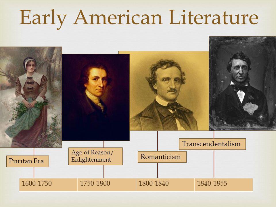  1600-17501750-18001800-18401840-1855 Early American Literature Puritan Era Age of Reason/ Enlightenment Transcendentalism Romanticism