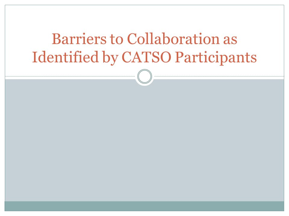 Barriers to Collaboration as Identified by CATSO Participants