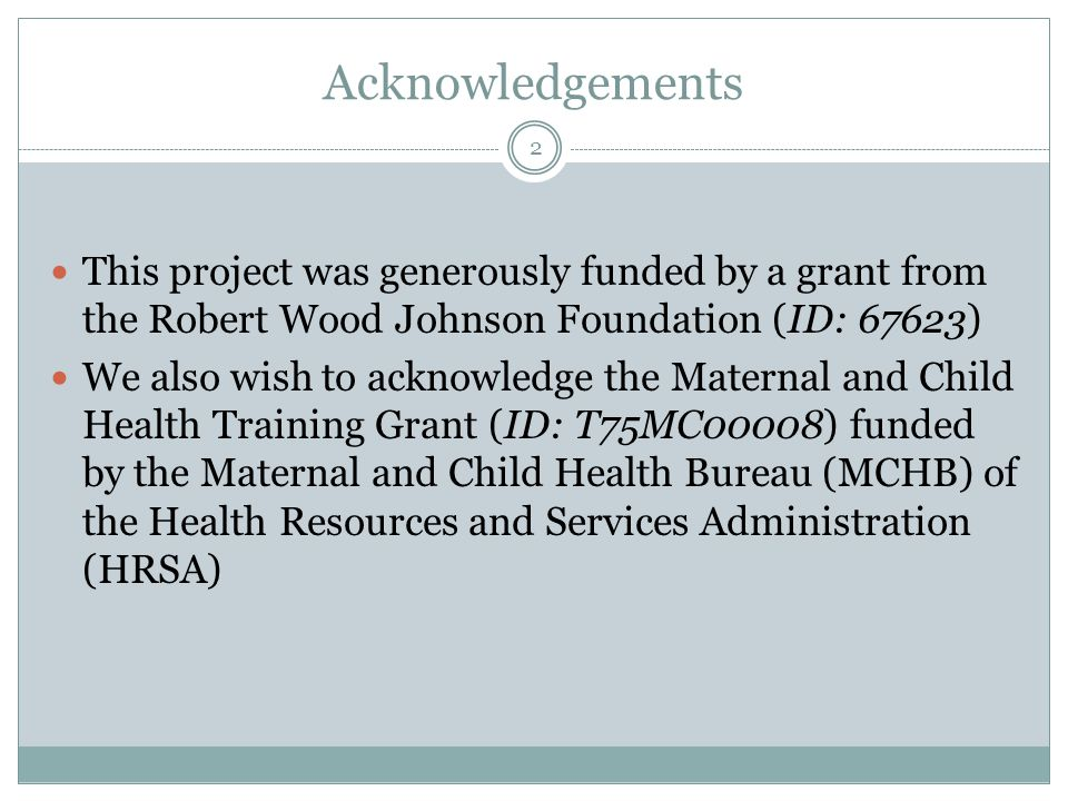 Acknowledgements This project was generously funded by a grant from the Robert Wood Johnson Foundation (ID: 67623) We also wish to acknowledge the Maternal and Child Health Training Grant (ID: T75MC00008) funded by the Maternal and Child Health Bureau (MCHB) of the Health Resources and Services Administration (HRSA) 2