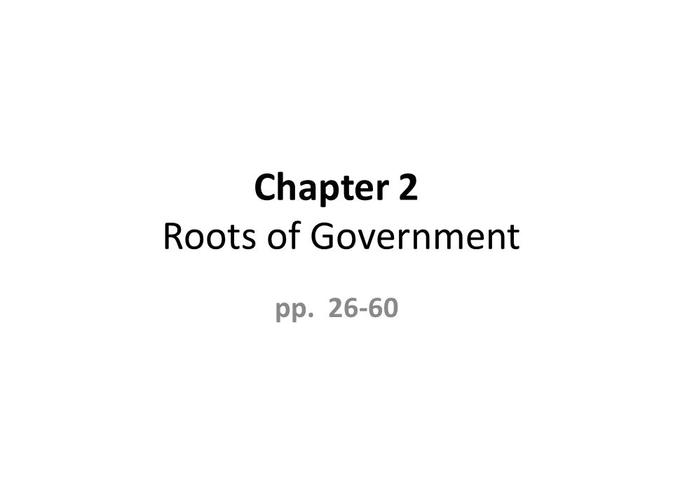 Chapter 2 Roots of Government pp. 26-60