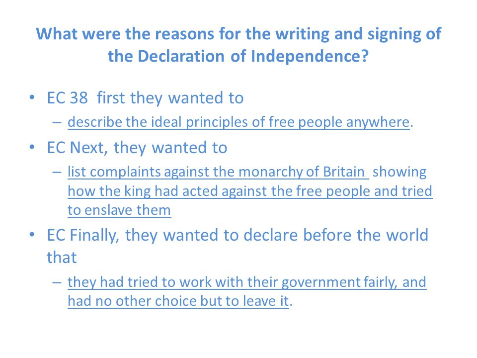 What were the reasons for the writing and signing of the Declaration of Independence? EC 38 first they wanted to – describe the ideal principles of fr