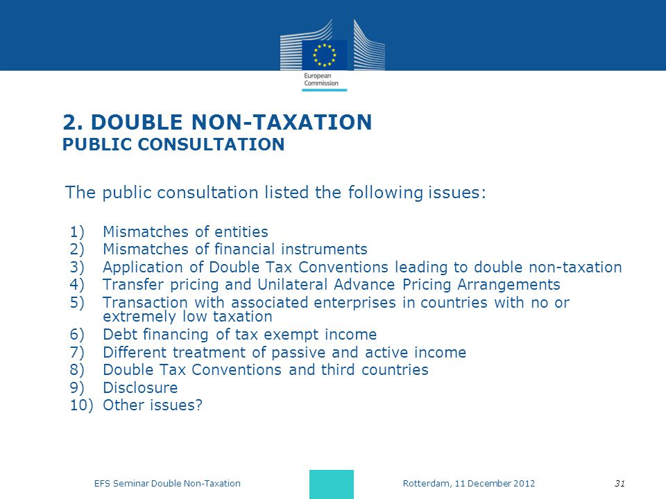 2. DOUBLE NON-TAXATION PUBLIC CONSULTATION The public consultation listed the following issues: 1)Mismatches of entities 2)Mismatches of financial ins
