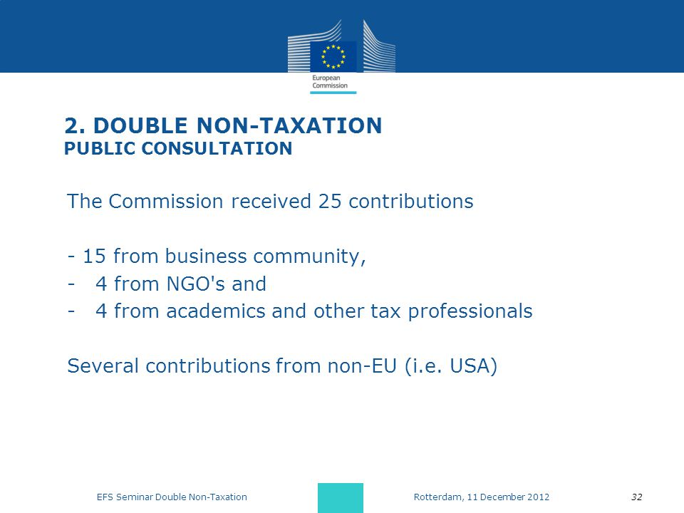 2. DOUBLE NON-TAXATION PUBLIC CONSULTATION The Commission received 25 contributions - 15 from business community, - 4 from NGO's and - 4 from academic