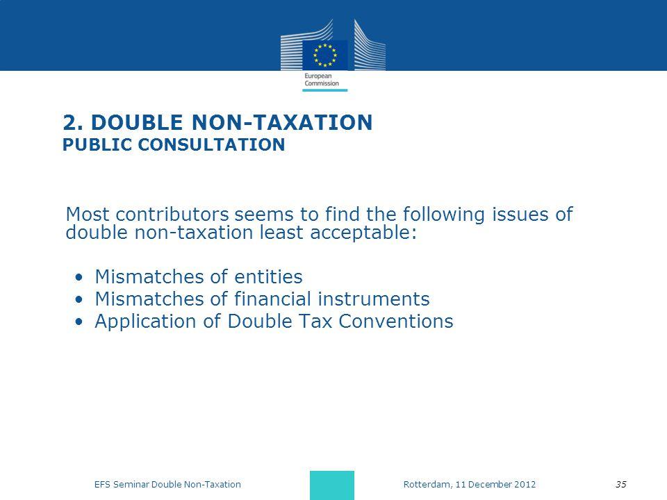 2. DOUBLE NON-TAXATION PUBLIC CONSULTATION Most contributors seems to find the following issues of double non-taxation least acceptable: Mismatches of