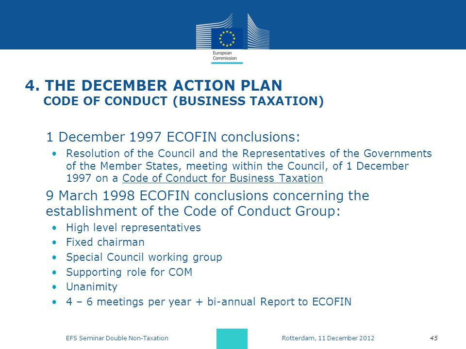 4. THE DECEMBER ACTION PLAN CODE OF CONDUCT (BUSINESS TAXATION) 1 December 1997 ECOFIN conclusions: Resolution of the Council and the Representatives