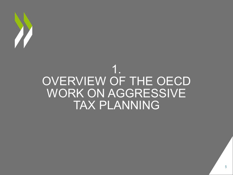 1. OVERVIEW OF THE OECD WORK ON AGGRESSIVE TAX PLANNING 5