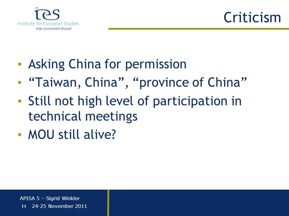 APISA 5 – Sigrid Winkler 24-25 November 2011 Criticism Asking China for permission Taiwan, China , province of China Still not high level of participation in technical meetings MOU still alive.