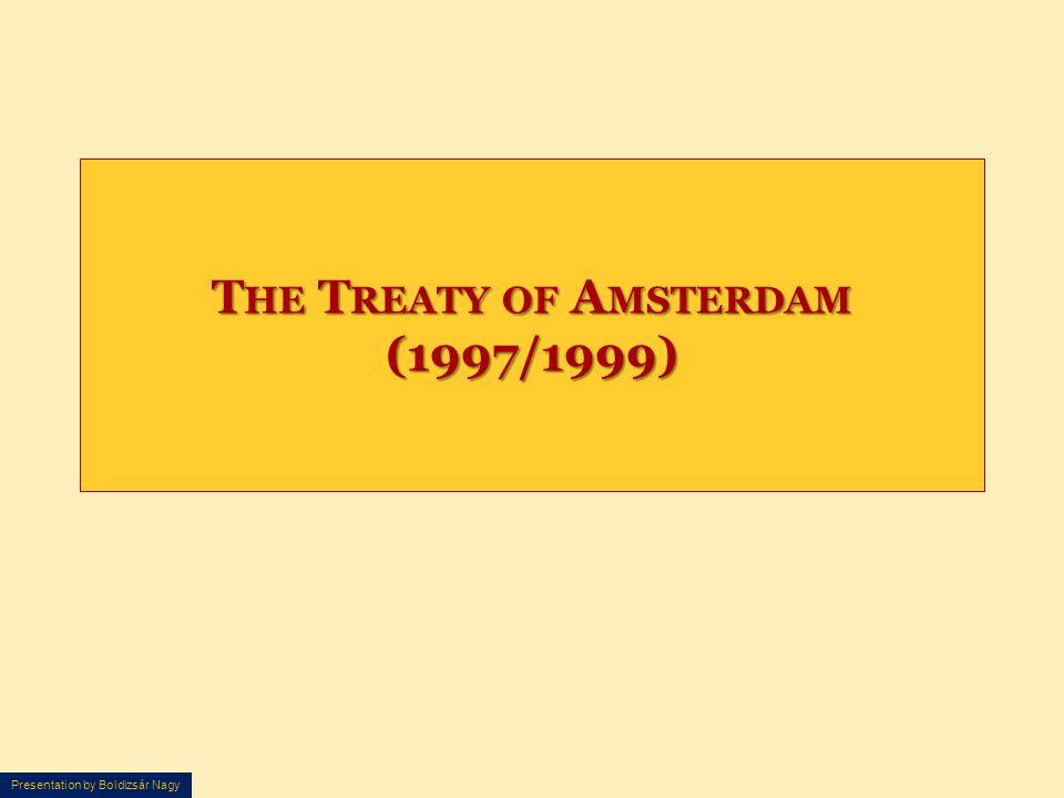 Presentation by Boldizsár Nagy T HE T REATY OF A MSTERDAM (1997/1999)