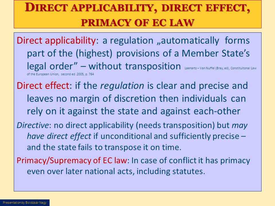 "Presentation by Boldizsár Nagy D IRECT APPLICABILITY, DIRECT EFFECT, PRIMACY OF EC LAW Direct applicability: a regulation ""automatically forms part of"