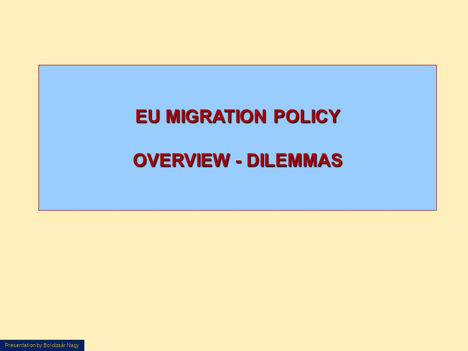 Presentation by Boldizsár Nagy EU MIGRATION POLICY OVERVIEW - DILEMMAS