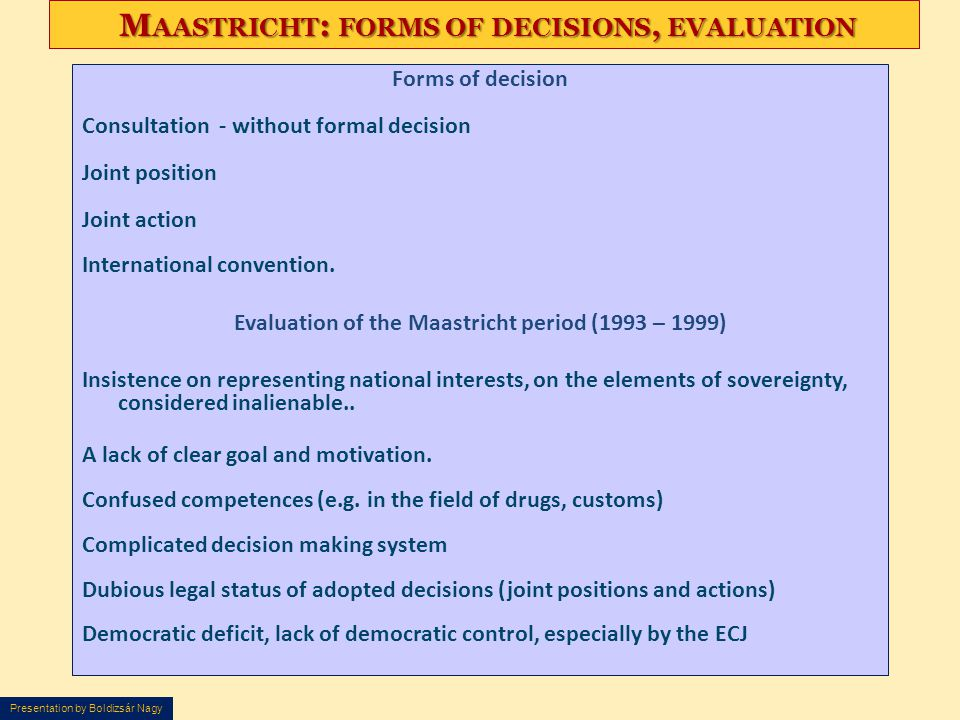 Presentation by Boldizsár Nagy M AASTRICHT : FORMS OF DECISIONS, EVALUATION M AASTRICHT : FORMS OF DECISIONS, EVALUATION Forms of decision Consultatio