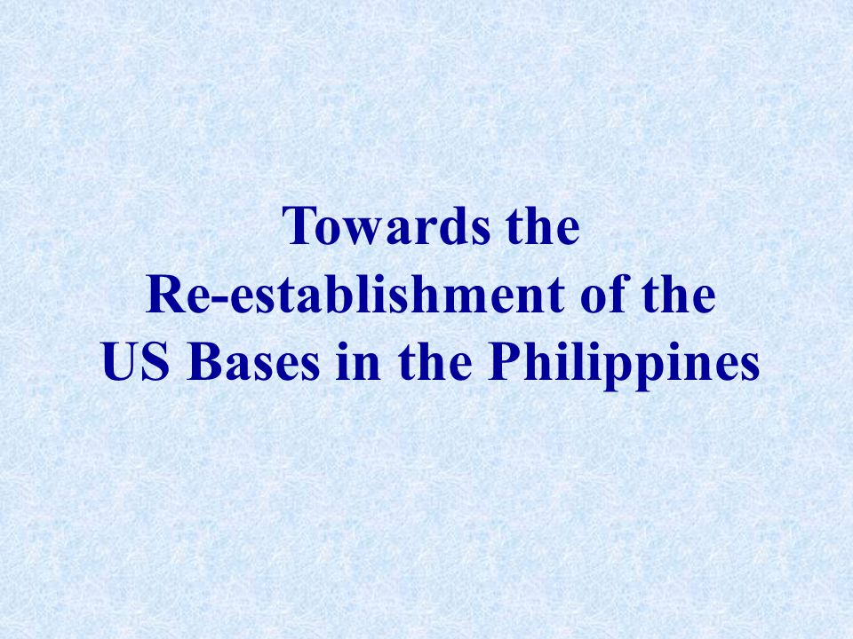 Towards the Re-establishment of the US Bases in the Philippines