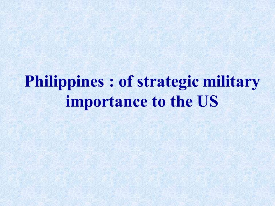 Philippines : of strategic military importance to the US