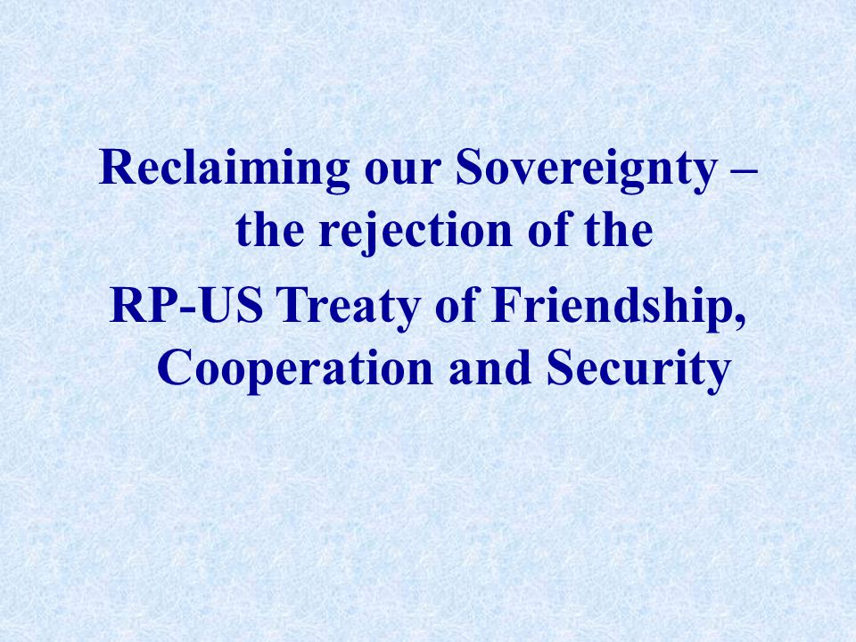 Brief History of US-Philippine Relations 1900- US colony 1947 - Military Bases Agreement 1947 – Military Assistance Agreement, later known as Mutual Defense Assistance Agreement in 1953 1951 – Mutual Defense Treaty