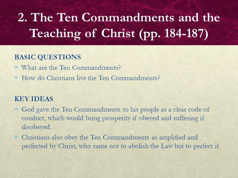BASIC QUESTIONS  What are the Ten Commandments?  How do Christians live the Ten Commandments? KEY IDEAS  God gave the Ten Commandments to his peopl