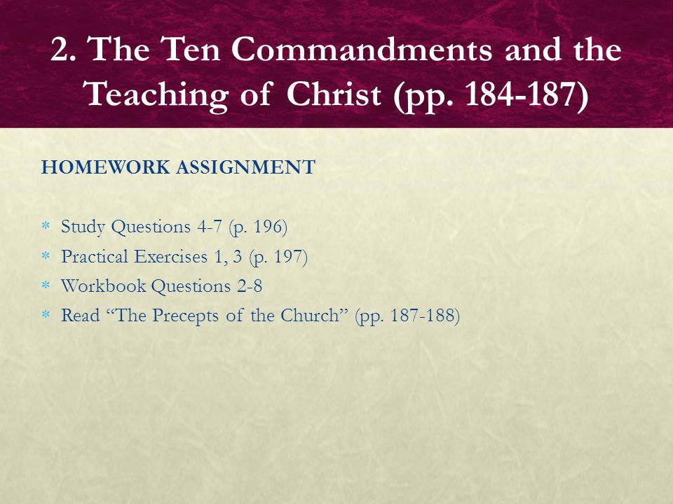 """HOMEWORK ASSIGNMENT  Study Questions 4-7 (p. 196)  Practical Exercises 1, 3 (p. 197)  Workbook Questions 2-8  Read """"The Precepts of the Church"""" (p"""