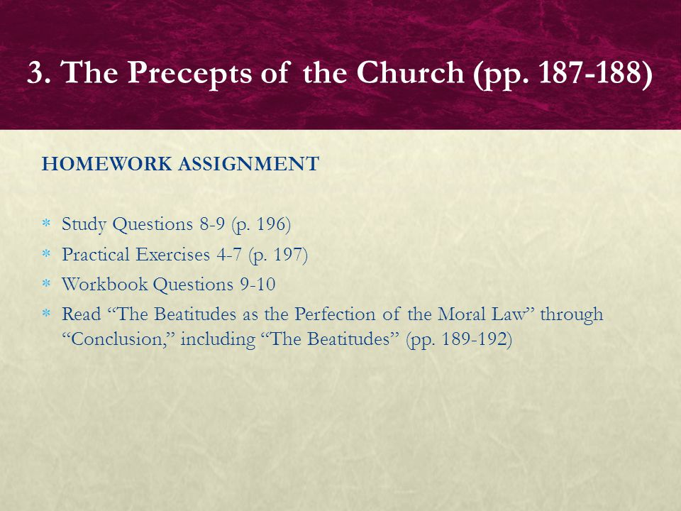 """HOMEWORK ASSIGNMENT  Study Questions 8-9 (p. 196)  Practical Exercises 4-7 (p. 197)  Workbook Questions 9-10  Read """"The Beatitudes as the Perfecti"""