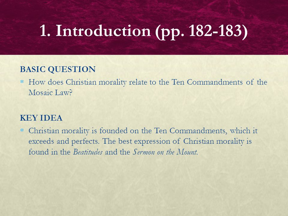 BASIC QUESTION  How does Christian morality relate to the Ten Commandments of the Mosaic Law? KEY IDEA  Christian morality is founded on the Ten Com