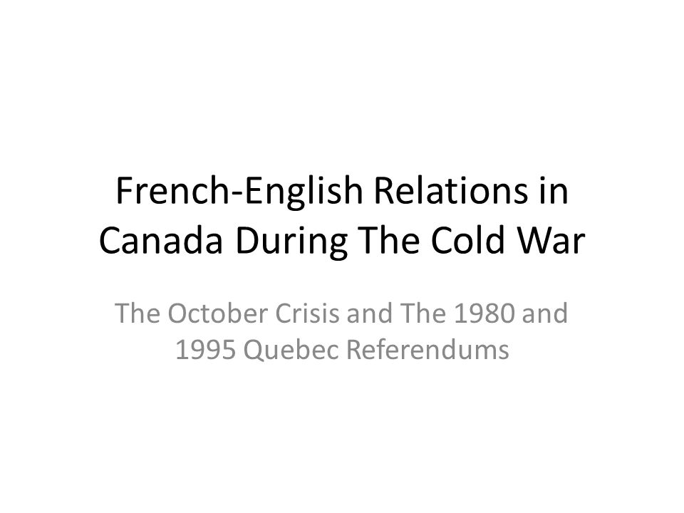 French-English Relations in Canada During The Cold War The October Crisis and The 1980 and 1995 Quebec Referendums