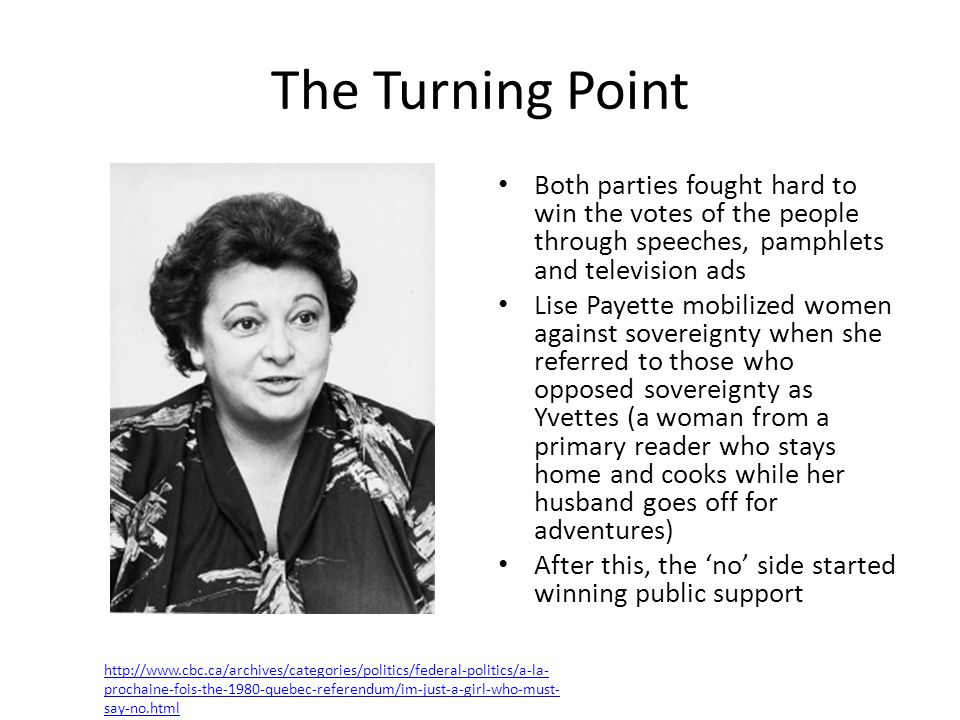 The Turning Point Both parties fought hard to win the votes of the people through speeches, pamphlets and television ads Lise Payette mobilized women