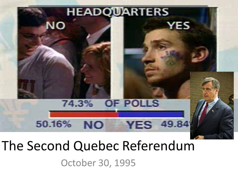 The Second Quebec Referendum October 30, 1995