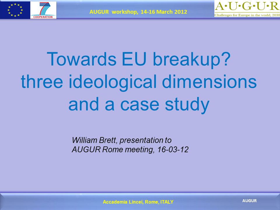 Accademia Lincei, Rome, ITALY AUGUR AUGUR workshop, 14-16 March 2012 Towards EU breakup.