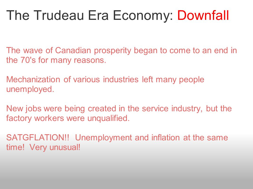 The Trudeau Era Economy: Downfall The wave of Canadian prosperity began to come to an end in the 70 s for many reasons.