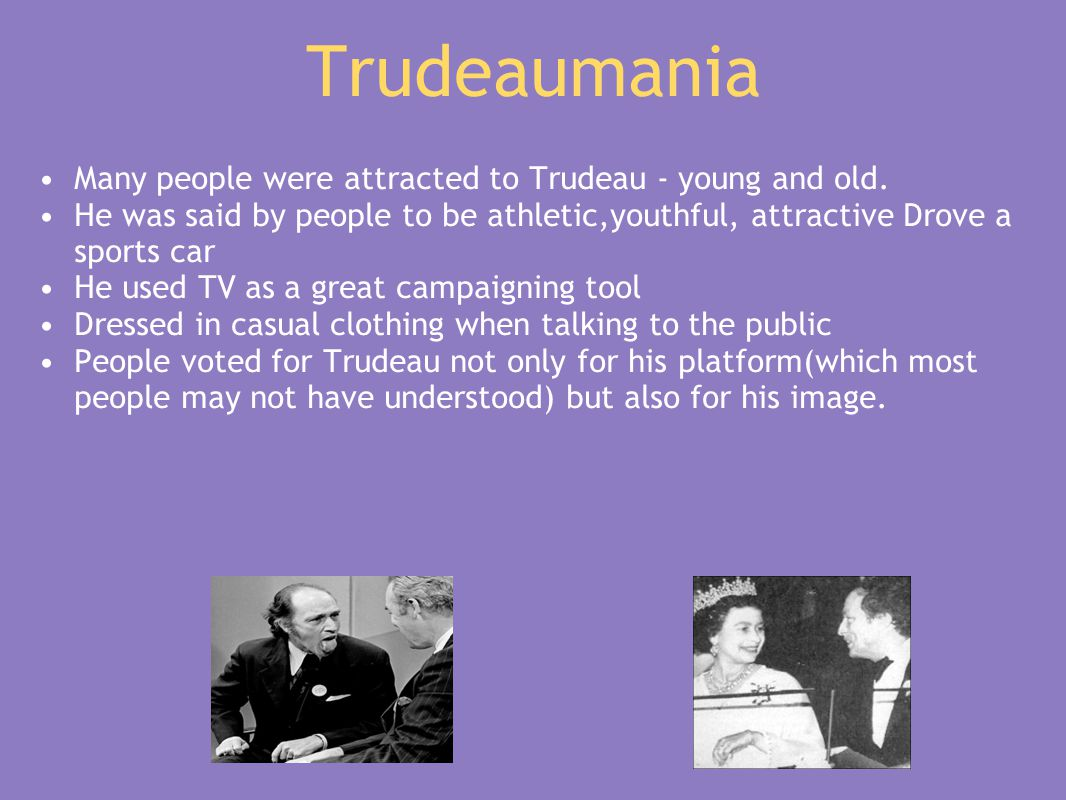 Trudeaumania Many people were attracted to Trudeau - young and old.
